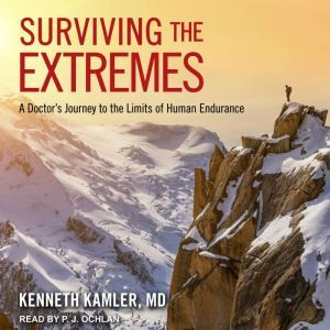 Surviving the Extremes: A Doctor's Journey to the Limits of Human Endurance, MD Kamler