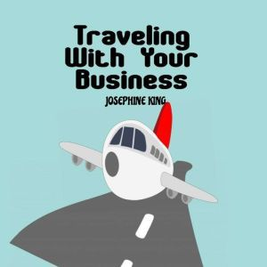 Traveling With Your Business, JOSEPHINE KING