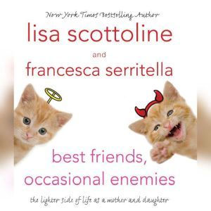 Best Friends, Occasional Enemies: The Lighter Side of Life as a Mother and Daughter, Lisa Scottoline