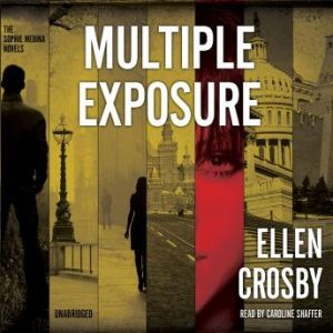 Multiple Exposure: A Sophie Medina Novel, Ellen Crosby