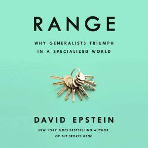 Range Why Generalists Triumph in a Specialized World, David Epstein