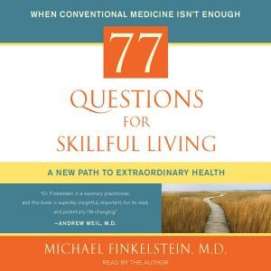 77 Questions for Skillful Living: A New Path to Extraordinary Health, Michael Finkelstein