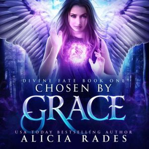 Chosen by Grace Divine Fate Trilogy, Alicia Rades