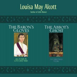 2-in-1: Abbot's Ghost and The Baron's Gloves: 2-in-1, Louisa May Alcott