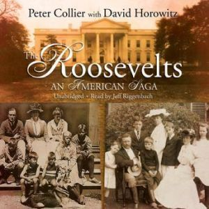 The Roosevelts: An American Saga, Peter Collier with David Horowitz