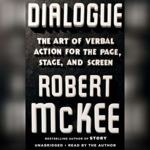 Dialogue The Art of Verbal Action for Page, Stage, and Screen, Robert Mckee