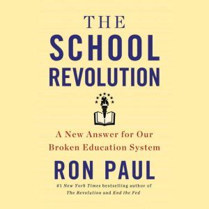 The School Revolution A New Answer for Our Broken Education System, Ron Paul