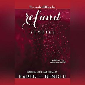 Refund: Stories, Karen E. Bender