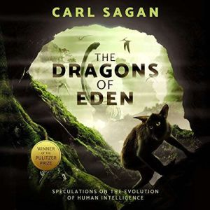 The Dragons of Eden Speculations on the Evolution of Human Intelligence, Carl Sagan
