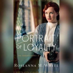 A Portrait of Loyalty, Roseanna M. White