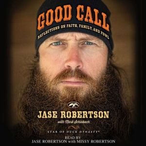 Good Call Reflections on Faith, Family, and Fowl, Jase Robertson