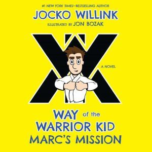 Marc's Mission: Way of the Warrior Kid (A Novel), Jocko Willink