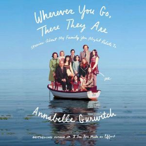 Wherever You Go, There They Are Stories About My Family You Might Relate To, Annabelle Gurwitch