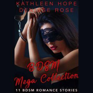 BDSM Mega Collection: 11 BDSM Erotica Stories, Denisse Rose Kathleen Hope