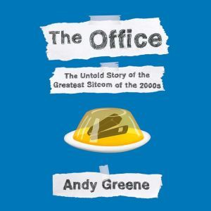 The Office The Untold Story of the Greatest Sitcom of the 2000s: An Oral History, Andy Greene