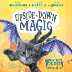 Upside-Down Magic #5: Weather or Not, Sarah Mlynowski; Lauren Myracle; Emily Jenkins