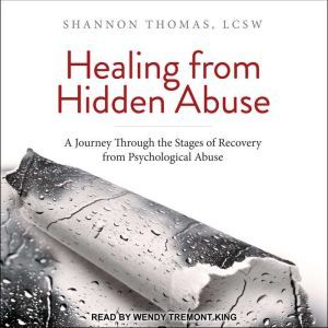 Healing from Hidden Abuse A Journey Through the Stages of Recovery from Psychological Abuse, Shannon Thomas LCSW