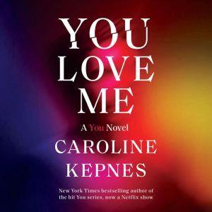 You Love Me A You Novel, Caroline Kepnes