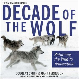 Decade of the Wolf, Revised and Updated Returning The Wild To Yellowstone, Gary Ferguson