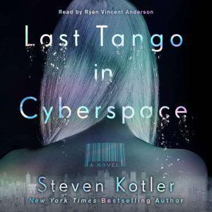 Last Tango in Cyberspace: A Novel, Steven Kotler