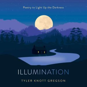 Illumination: Poetry to Light Up the Darkness, Tyler Knott Gregson