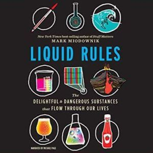 Liquid Rules The Delightful and Dangerous Substances That Flow Through Our Lives, Mark Miodownik