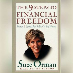The 9 Steps to Financial Freedom: Practical and Spiritual Steps So You Can Stop Worrying, Suze Orman