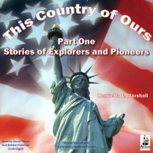 This Country of Ours, Part 1 Stories of Explorers and Pioneers, Henrietta Elizabeth Marshall