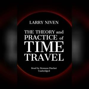 The Theory and Practice of Time Travel, Larry Niven