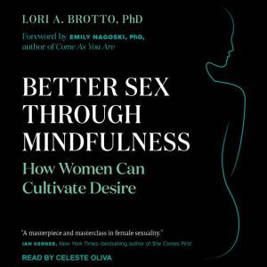 Better Sex Through Mindfulness How Women Can Cultivate Desire, PhD Brotto