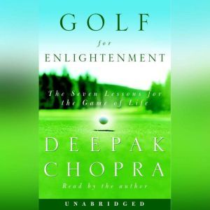 Golf for Enlightenment The Seven Lessons for the Game of Life, Deepak Chopra, M.D.