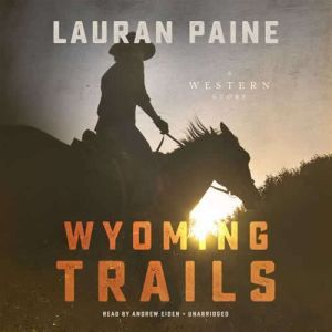 Wyoming Trails: A Western Story, Lauran Paine