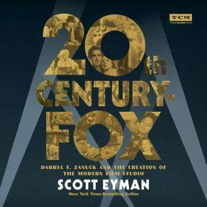 20th Century-Fox: Darryl F. Zanuck and the Creation of the Modern Film Studio, Scott Eyman