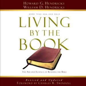 Living by the Book: The Art and Science of Reading the Bible, Howard G. Hendricks