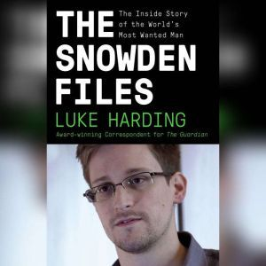The Snowden Files The Inside Story of the World's Most Wanted Man, Luke Harding