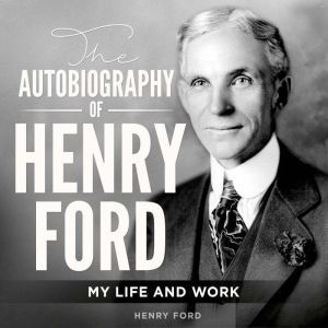 The Autobiography of Henry Ford: My Life and Work, Henry Ford