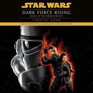 Dark Force Rising: Star Wars (The Thrawn Trilogy): Volume 2, Timothy Zahn