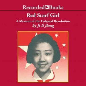 Red Scarf Girl A Memoir of the Cultural Revolution, Ji-li Jang