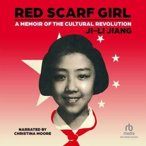 Red Scarf Girl: A Memoir of the Cultural Revolution, Ji-li Jang
