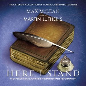 Martin Luther's Here I Stand: The Speech that Launched the Protestant Reformation, Max McLean