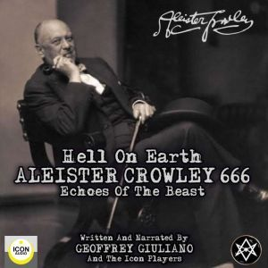 Hell on Earth; Aleister Crowley 666, Echoes of the Beast, Geoffrey Giuliano and The Icon Players