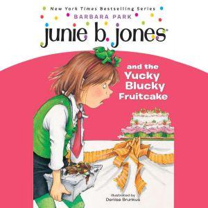 Junie B. Jones & the Yucky Blucky Fruitcake: Junie B. Jones #5, Barbara Park