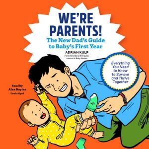 We're Parents!: The New Dad's Guide to Baby's First Year; Everything You Need to Know to Survive and Thrive Together, Adrian Kulp