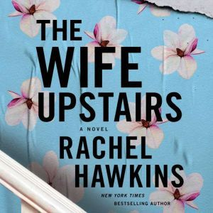 The Wife Upstairs A Novel, Rachel Hawkins
