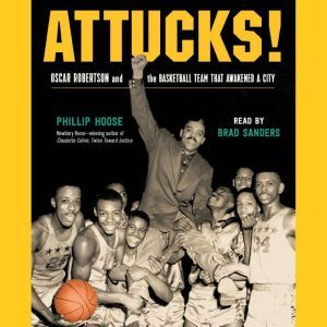 Attucks!: Oscar Robertson and the Basketball Team That Awakened a City, Phillip Hoose
