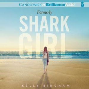 Formerly Shark Girl, Kelly Bingham