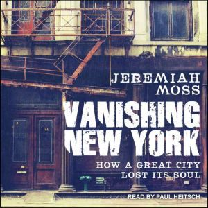 Vanishing New York: How a Great City Lost Its Soul, Jeremiah Moss