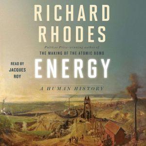 Energy A Human History, Richard Rhodes