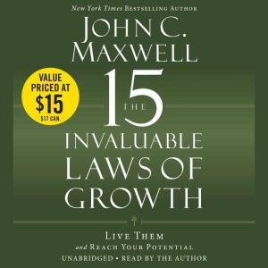 The 15 Invaluable Laws of Growth Live Them and Reach Your Potential, John C. Maxwell
