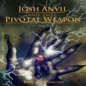 Josh Anvil and the Pivotal Weapon, Bruce E. Arrington